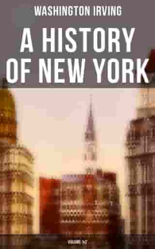 A History of New York (Volume 1&2): From the Beginning of the World to the End of the Dutch Dynasty