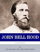 Reckless Bravery: The Life and Career of John Bell Hood by Charles River Editors