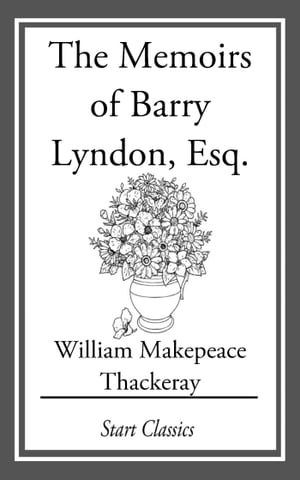 The Memoirs of Barry Lyndon, Esq. by William Makepeace Thackeray