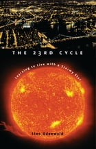 The 23rd Cycle: Learning to Live with a Stormy Star by Sten Odenwald