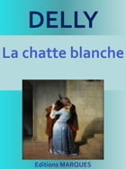 La chatte blanche: Texte intégral by DELLY
