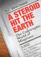 A Steroid Hit The Earth: The Catastrophic World of Misprints by Martin Toseland