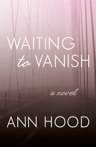 Waiting to Vanish: A Novel by Ann Hood
