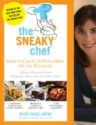 The Sneaky Chef: How to Cheat on Your Man (In the Kitchen!)