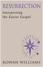 Resurrection: Interpreting the Easter Gospel by Rowan Williams