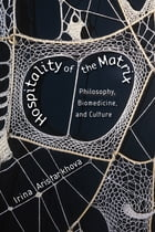 Hospitality of the Matrix: Philosophy, Biomedicine, and Culture by Irina Aristarkhova
