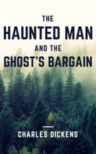 The Haunted Man and the Ghost's Bargain (Annotated) by Charles Dickens