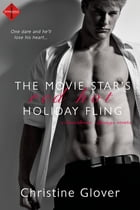 The Movie Star's Red Hot Holiday Fling: A novella by Christine Glover
