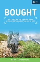 Bought: God's direction for spending, saving, giving, investing and getting out of debt. by Mark Lloydbottom