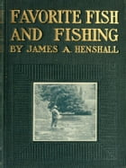 Favorite Fish and Fishing by James Alexander Henshall
