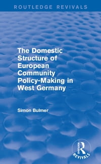 The Domestic Structure of European Community Policy-Making in West Germany (Routledge Revivals)