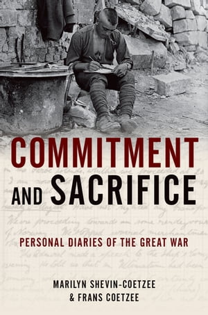 Commitment and Sacrifice Personal Diaries of the Great War