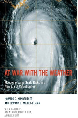 Book At War with the Weather: Managing Large-Scale Risks in a New Era of Catastrophes by Howard C. Kunreuther, Erwann O. Michel-Kerjan