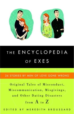 Book The Encyclopedia of Exes: 26 Stories by Men of Love Gone Wrong by Meredith Broussard
