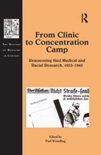 From Clinic to Concentration Camp: Reassessing Nazi Medical and Racial Research, 1933-1945