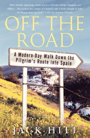 Off the Road: A Modern-Day Walk Down the Pilgrim's Route into Spain by Jack Hitt