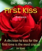 First Kiss: A decision to kiss for the first time is the most crucial in love by BR Raksun