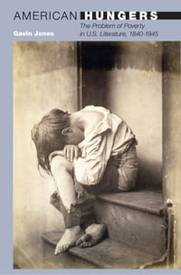 American Hungers: The Problem of Poverty in U.S. Literature, 1840-1945