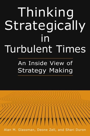 Thinking Strategically in Turbulent Times: An Inside View of Strategy Making An Inside View of Strategy Making