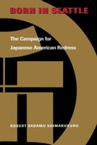 Born in Seattle: The Campaign for Japanese American Redress