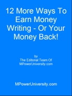 12 More Ways To Earn Money Writing Or Your Money Back! by Editorial Team Of MPowerUniversity.com