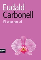 El sexo social by Eudald Carbonell i Roura