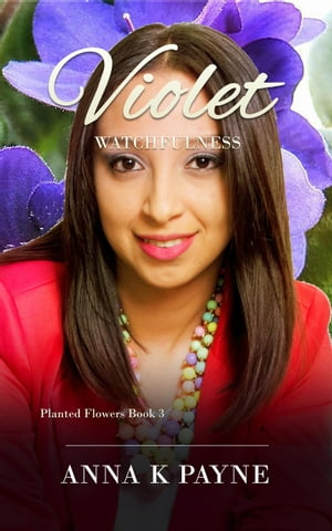 Violet: Planted Flowers Series, #3 by Anna K Payne