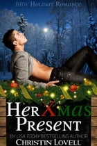 Her Xmas Present: BBW Holiday Romance by Christin Lovell