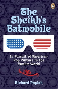 Sheikhs Batmobile: In Pursuit Of American Pop Culture In The Muslim World