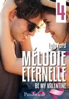 Be my Valentine: Mélodie Éternelle, T4 by Lyly Ford
