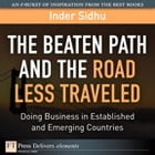 The Beaten Path and the Road Less Traveled: Doing Business in Established and Emerging Countries by Inder Sidhu
