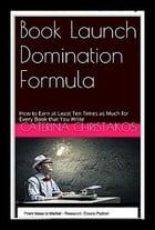 Book Launch Domination: How to Turn Every Non Fiction Book Idea into 10 Paychecks by Caterina Christakos