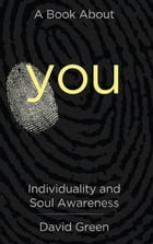 A Book About You: Individuality and Soul Awareness by David Green