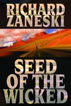 Seed of the Wicked by Richard Zaneski