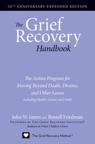 The Grief Recovery Handbook, 20th Anniversary Expanded Edition: The Action Program for Moving…