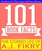 The Storied Life of A.J. Fikry - 101 Amazing Facts You Didn't Know: #1 Fun Facts & Trivia Tidbits by G Whiz