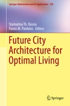 Future City Architecture for Optimal Living by Stamatina Th. Rassia