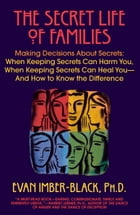 The Secret Life of Families: Making Decisions About Secrets: When Keeping Secrets Can Harm You…