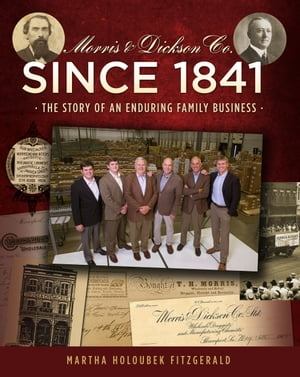 Morris & Dickson Co. Since 1841: The Story of an Enduring Family Business by Martha Holoubek Fitzgerald