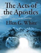 The Acts of the Apostles: Conflict of the Ages Volume Four by Ellen G. White