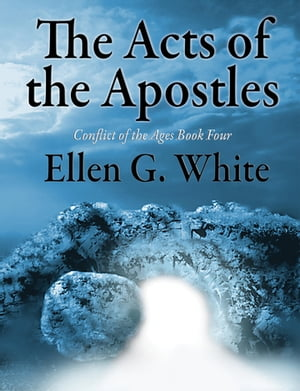 The Acts of the Apostles: Conflict of the Ages Volume Four de Ellen G. White