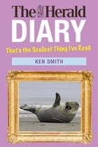 The Herald Diary 2016: That's the Sealiest Thing I've Read by Ken Smith