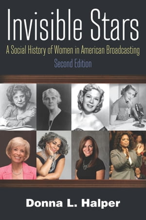 Invisible Stars A Social History of Women in American Broadcasting