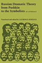 Russian Dramatic Theory from Pushkin to the Symbolists: An Anthology