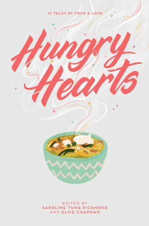Hungry Hearts: 13 Tales of Food & Love by Elsie Chapman