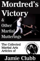Mordred's Victory & Other Martial Mutterings by Jamie Clubb