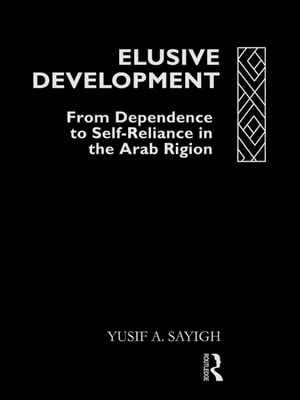 Elusive Development From Dependence to Self-Reliance in the Arab Region