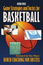 Game Strategies and Tactics For Basketball: Bench Coaching for Success by Kevin Sivils