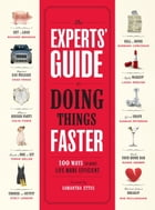 The Experts' Guide to Doing Things Faster: 100 Ways to Make Life More Efficient by Samantha Ettus