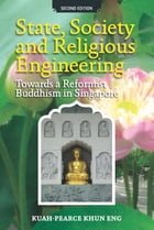 State, Society and Religious Engineering: Towards a Reformist Buddhism in Singapore (Second Edition)